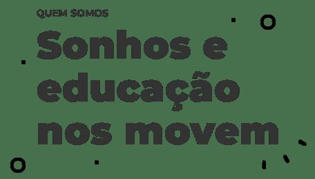 Sonhos e educação nos movem